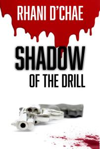 BOOK REVIEW COVER SHADOW OF THE DRILL BY RHANI D'Chae